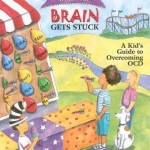 What to Do When Your Brain Gets Stuck, A Kid's Guide to Overcoming OCD