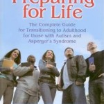 Preparing for life The Complete Guide for Transitioning to Adulthood for those with Autism and Asperger's Syndrome