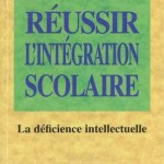 Reussir l'integration scolaire - La deficience intellectuelle