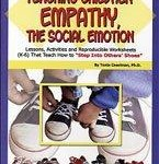 Teaching Children Empathy, The Social Emotion Lessons, Activities and Reproducible Worksheets (K-6) That Teach How To 'Step Into Other's Shoes'