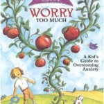 What to Do When You Worry Too Much, A Kid's Guide to Overcoming Anxiety