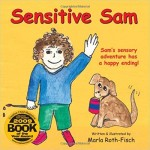 Sensitive Sam : Sam's Sensory Adventure Has a Happy Ending!