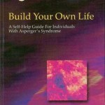 Build Your Own LifeA Self-Help Guide For Individuals With Asperger's Syndrome