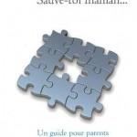 Sauve-toi maman... Un guide pour parents d'adultes handicapés
