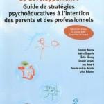 Troubles envahissants du développement : Guide des stratégies psychoéducatives à l'intention des parents et des professionnels