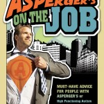 ASPERGER'S ON THE JOB : Must-Have Advice For People With Asperger's or High Functioning Autism