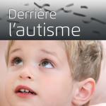 Derrière l'autisme