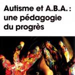 Autisme et A.B.A une pédagogie du progrès
