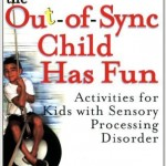 Out-of-Sync Child Has Fun : Activities for Kids with Sensory Processing Disorder